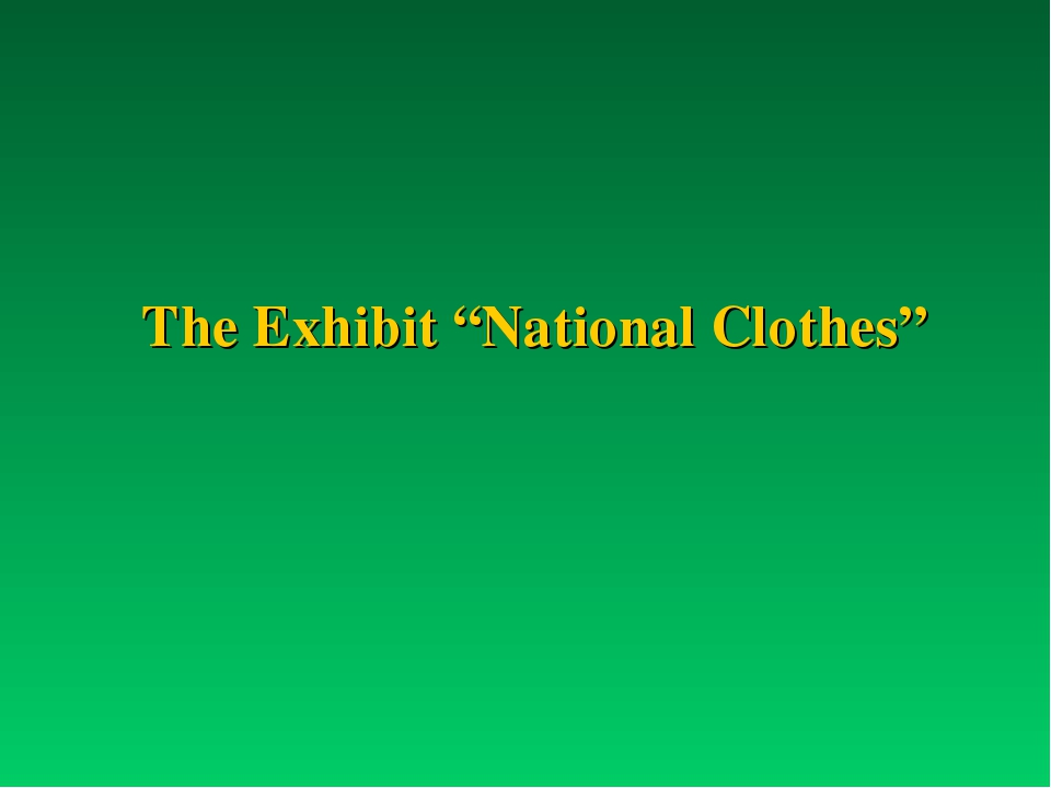 "The Exhibit ""National Clothes"""