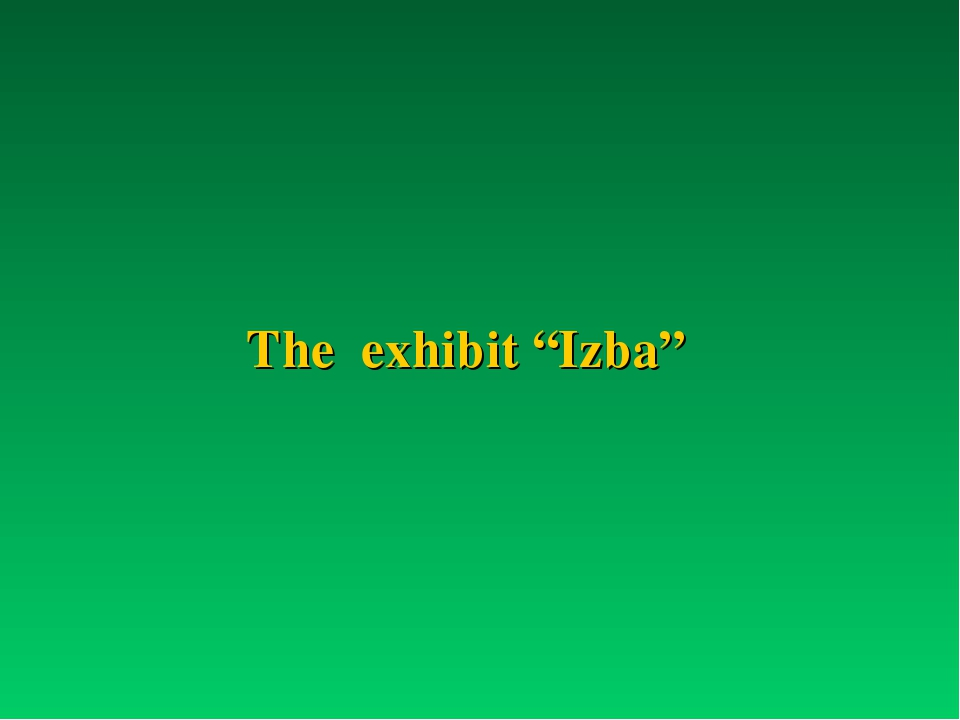 "The exhibit ""Izba"""