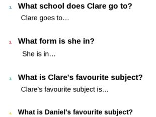 What school does Clare go to? Clare goes to… What form is she in? She is in…
