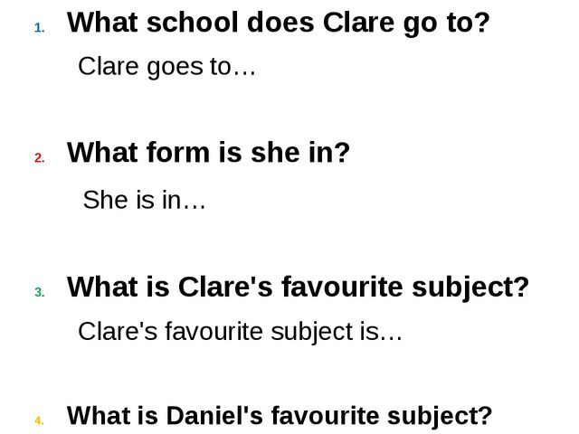 What school does Clare go to? Clare goes to… What form is she in? She is in…...