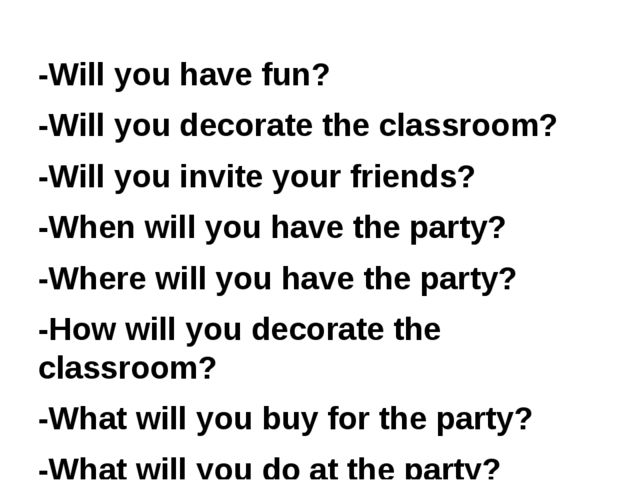 -Will you have fun? -Will you decorate the classroom? -Will you invite your f...