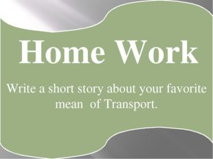 Write a short story about your favorite mean of Transport. Home Work