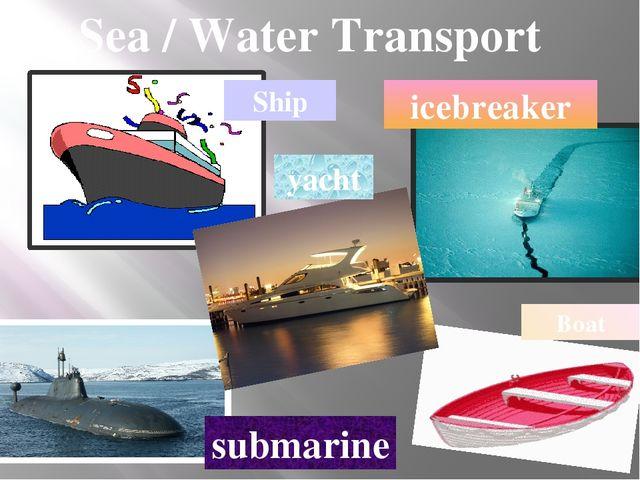 Sea / Water Transport Ship Boat icebreaker yacht submarine