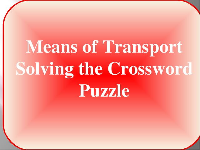 Means of Transport Solving the Crossword Puzzle