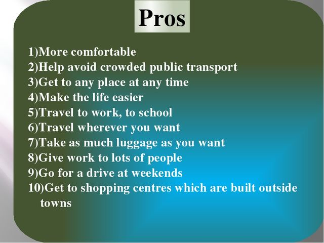 1)More comfortable 2)Help avoid crowded public transport 3)Get to any place...