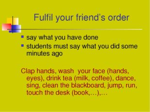 Fulfil your friend's order say what you have done students must say what you