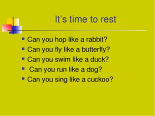 It's time to rest Can you hop like a rabbit? Can you fly like a butterfly? Ca