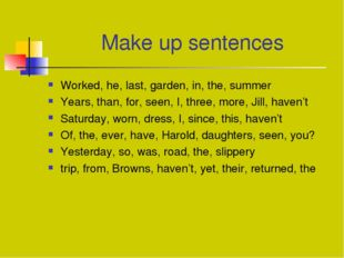 Make up sentences Worked, hе, last, garden, in, the, summer Years, than, for