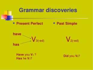 Grammar discoveries Present Perfect have has Past Simple V3(-ed) V2(-ed) Hav