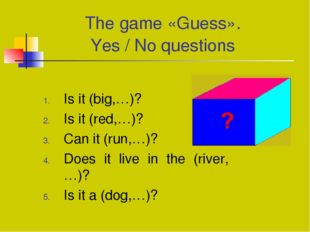 The game «Guess». Yes / No questions Is it (big,…)? Is it (red,…)? Can it (ru