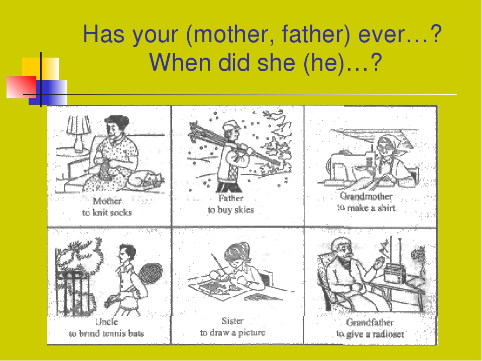 Has your (mother, father) ever…? When did she (he)…?