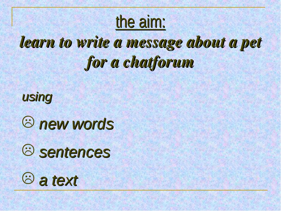the aim: learn to write a message about a pet for a chatforum using new words...