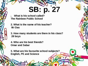 SB: p. 27 What is his school called? The Rainbow Public School 2. What is the