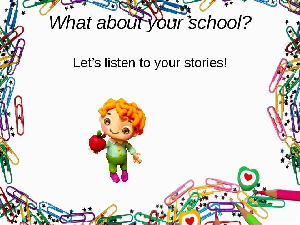 What about your school? Let's listen to your stories!