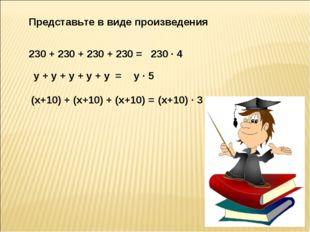 Представьте в виде произведения 230 + 230 + 230 + 230 = 230 · 4 у + у + у + у