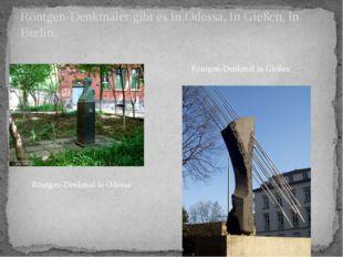 Röntgen-Denkmäler gibt es in Odessa, in Gießen, in Berlin. Röntgen-Denkmal in