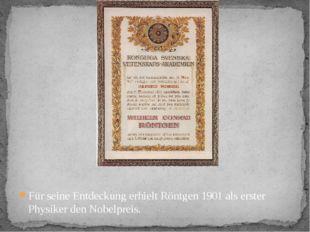 Für seine Entdeckung erhielt Röntgen 1901 als erster Physiker den Nobelpreis.