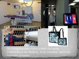 Die Röntgenstrahlen haben schnell eine große Verbreitung in der Medizin, in d