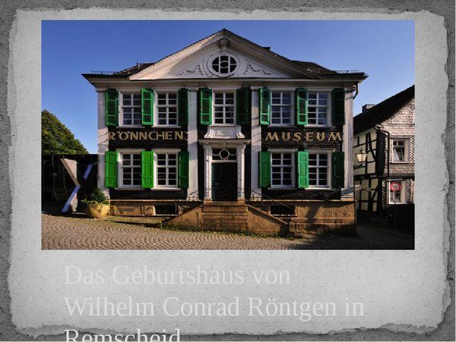 Das Geburtshaus von Wilhelm Conrad Röntgen in Remscheid