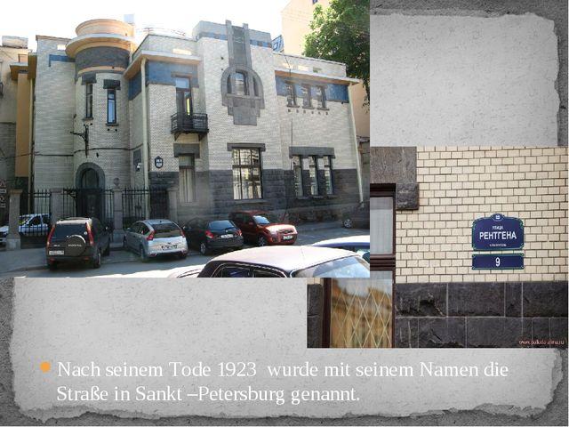 Nach seinem Tode 1923 wurde mit seinem Namen die Straße in Sankt –Petersburg...