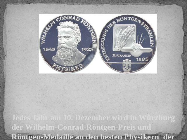 Jedes Jahr am 10. Dezember wird in Würzburg der Wilhelm-Conrad-Röntgen-Preis...