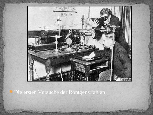 Die ersten Versuche der Röntgenstrahlen