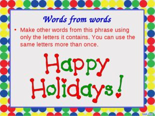 Words from words Make other words from this phrase using only the letters it