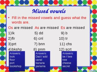 Missed vowels Fill in the missed vowels and guess what the words are. Os are