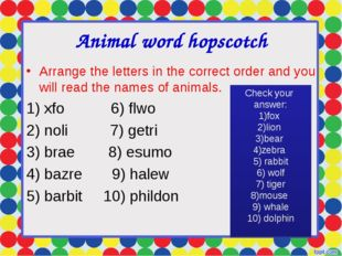 Animal word hopscotch Arrange the letters in the correct order and you will r