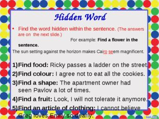 Hidden Word Find the word hidden within the sentence. (The answers are on the