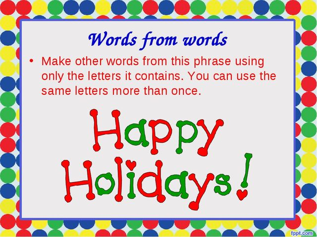 Words from words Make other words from this phrase using only the letters it...