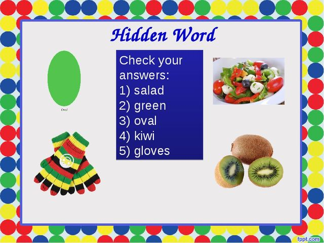 Hidden Word Check your answers: salad green oval kiwi gloves