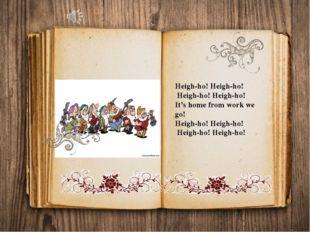 Heigh-ho! Heigh-ho! Heigh-ho! Heigh-ho! It's home from work we go! Heigh-ho!