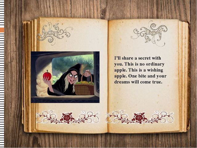 I'll share a secret with you. This is no ordinary apple. This is a wishing ap...