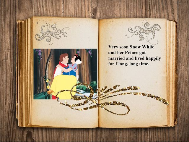 Very soon Snow White and her Prince got married and lived happily for f long,...