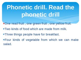 One read fruit , one green fruit , one yellow fruit. Two kinds of food which
