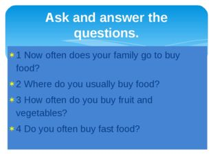 1 Now often does your family go to buy food? 2 Where do you usually buy food?