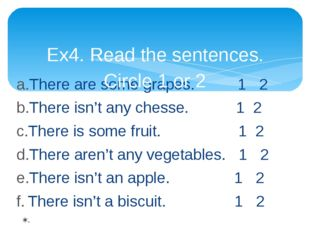 There are some grapes. 1 2 There isn't any chesse. 1 2 There is some fruit. 1