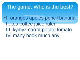 I. oranges apples pencil banana II. tea coffee juice ruler III. kymyz carrot