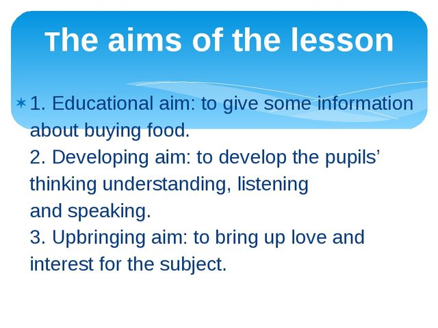 1. Educational aim: to give some information about buying food. 2. Developing...