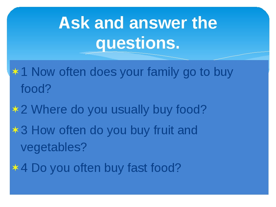 1 Now often does your family go to buy food? 2 Where do you usually buy food?...