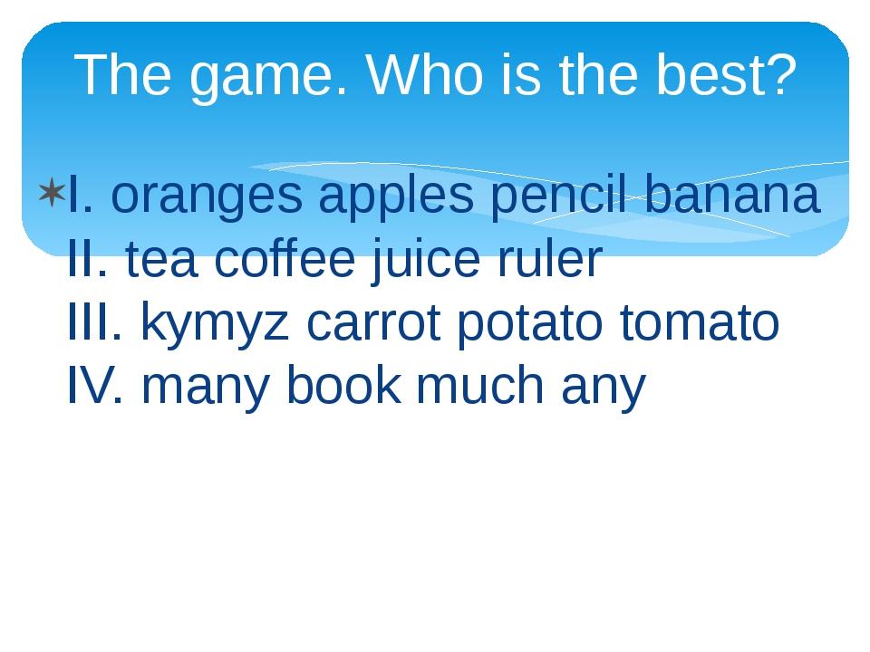 I. oranges apples pencil banana II. tea coffee juice ruler III. kymyz carrot...