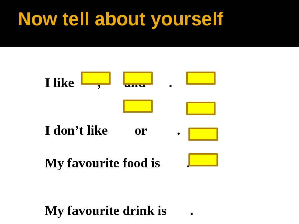 I like , and . I don't like or . My favourite food is . My favourite drink is...