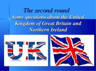 The second round Some questions about the United Kingdom of Great Britain and