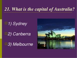 21. What is the capital of Australia? 1) Sydney 2) Canberra 3) Melbourne