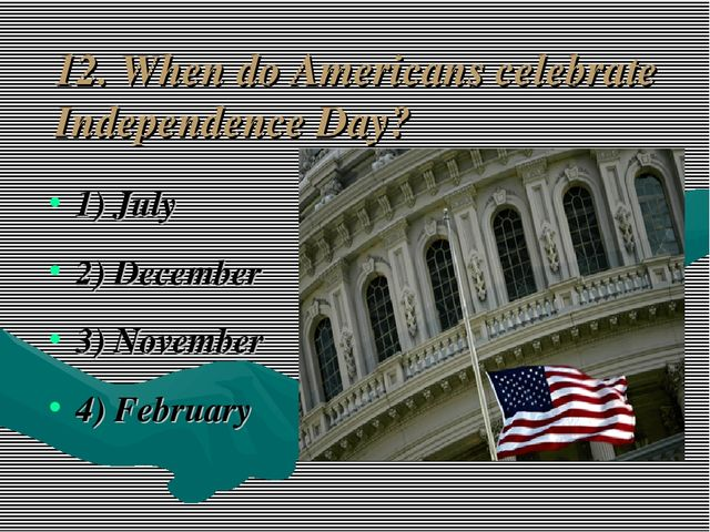 12. When do Americans celebrate Independence Day? 1) July 2) December 3) Nove...