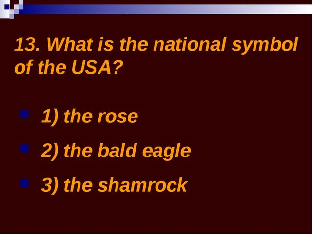 13. What is the national symbol of the USA? 1) the rose 2) the bald eagle 3)...
