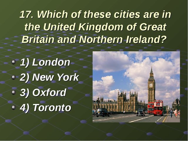 17. Which of these cities are in the United Kingdom of Great Britain and Nort...