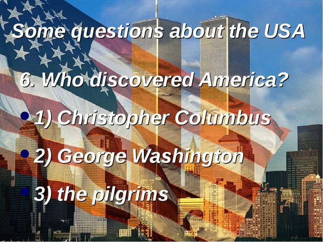 Some questions about the USA 6. Who discovered America? 1) Christopher Columb...