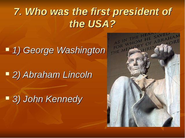 7. Who was the first president of the USA? 1) George Washington 2) Abraham Li...